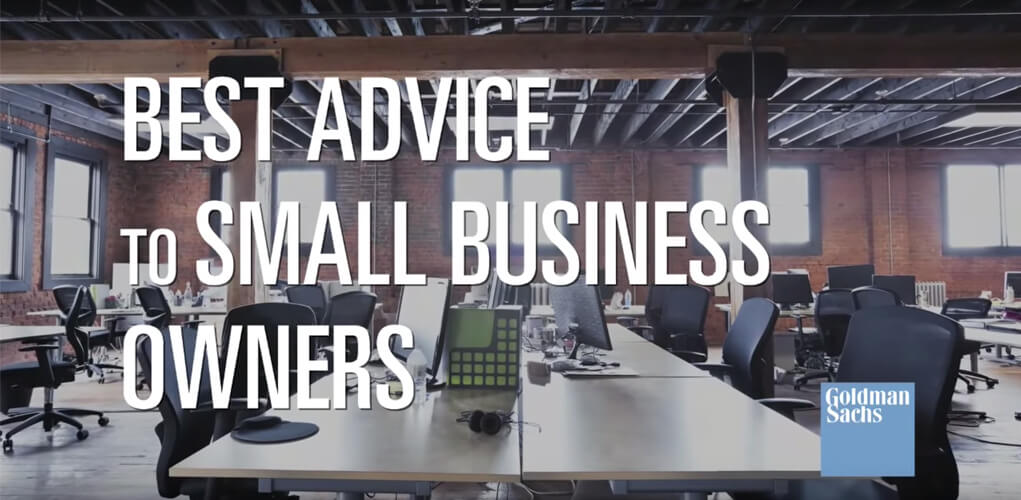 Best Advice to Small Business Owners – Goldman Sachs